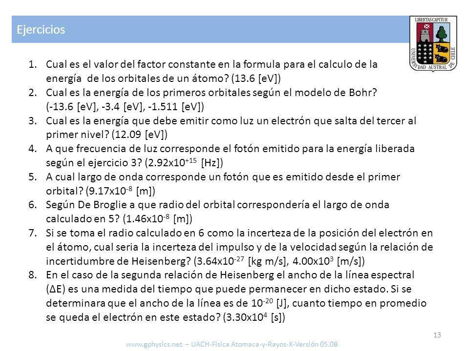 Ejercicios Cual es el valor del factor constante en la formula para el calculo de la energía de los orbitales de un átomo (13.6 [eV])